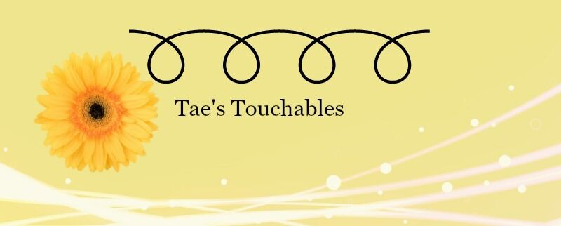 Tae's Touchables