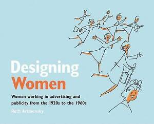 Designing Women: Women Working in Advertising and Publicity from the 1920s to...