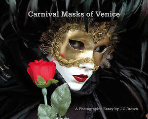 Carnival Masks of Venice: A Photographic Essay by J. C. Brown (Hardback, 2008)