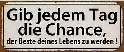 "*Metallschild* ""Gib jedem Tag die Chance..."" retro shabby vintage Blechschild"