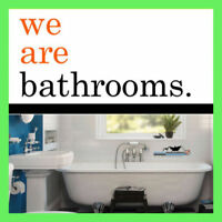 BATHROOMS. IT'S WHAT WE DO!