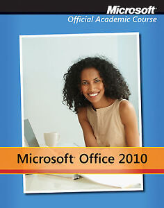 Microsoft Office 2010 Official Academic Course