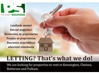 LANDLORDS WANTED -----> NO FEES CHARGE ***AREAS CHELSEA, KENSINGTON, BATTERSEA and FULHAM***