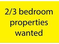 2/3 bedroom properties wanted