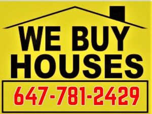 WE BUY HOUSES !! AS IS ! 24-48HR OFFER! 647-781-2429