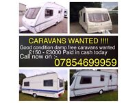 WANTED FOR CASH!! TOURING CARAVANS ANY MAKE ANY MODEL! MUST BE DAMP FREE! CASH PAID FROM £200-£3000!