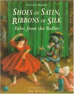 Shoes of Satin, Ribbons of Silk Stories from 9 ballets. LOVELY
