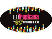 Tropicana 80's Nightclub - Staff Wanted
