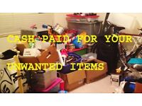 CASH PAID FOR UNWANTED ITEMS / HOUSES / GARAGES CLEARED FREE