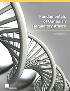 Fundamentals of Canadian Regulatory Affairs 4th edition (Latest)