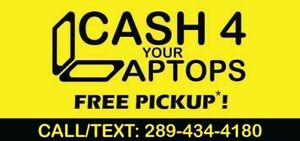 CASH For LAPTOPS : FREE LOCAL PICKUP : $$$ FOR YOUR E-TRASH