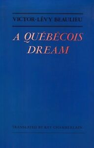A QUEBECOIS DREAM by Victor-Lévy Beaulieu