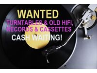 Wanted: OLD HIFI & TURNTABLES, RECORDS & CASSETTES