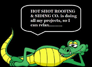 R E L A X...Let HOT SHOT ROOFING & SIDING CO. take care of it!