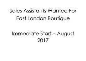 Sales Assistants Wanted in East London Boutique - Immediate start - August 2017