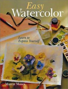 Easy Watercolor: Learn to Express Yourself Hardcover