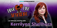 """SHOW: """"Love, Life, and the Afterlife"""" with Kerrilynn Shellhorn"""