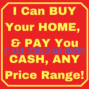 I Can BUY Your HOME & PAY You CASH, ANY Price Range!