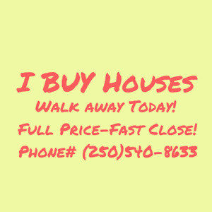 I Buy Houses! Full Price-Fast Close! Walk Away Today!
