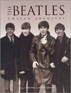 THE BEATLES UNSEEN ARCHIVES:2001 by MARIE HILL TIM / CLAYTON