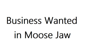 Moose Jaw Commercial Properties Or Small Business Wanted!