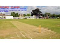 WANTED - CRICKET GROUND ON HIRE