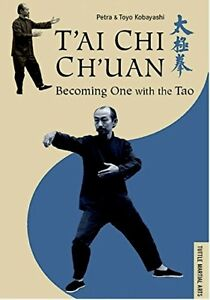 T'AI CHI CH'UAN: BECOMING ONE WITH THE TAO by Petra & Toyo Kobay