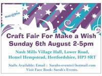 MAKE A WISH CRAFT FAIR SUN 6 AUGUST 2PM NASH MILLS VILLAGE HALL, HP3 8RT. STALLS AVAILABLE