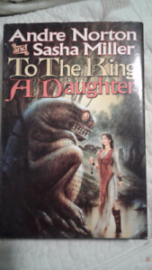 To The King A Daughter by Andre Norton and Sash Miller