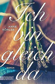 Ich bin gleich da: Roman (Taschenbücher) von Köhler, Anne | Buch | Zustand gut