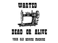 Wanted Used Sewing Machines - Old and New
