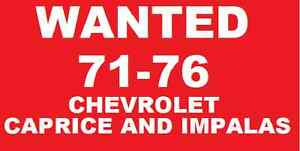 WANTED 1971-1976 CHEVROLET CAPRICES & IMPALAS