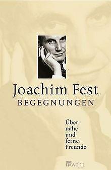 Begegnungen: Über nahe und ferne Freunde von Fest, Joachim | Buch | Zustand gut