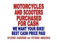 WANTED ALL MOTORCYCLES AND SCOOTERS!! CASH PAID!! FREE COLLECTION!!!