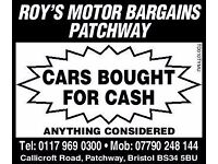 """CASH PAID FOR CARS @ ROYS IN PATCHWAY """"£100 - £2000"""