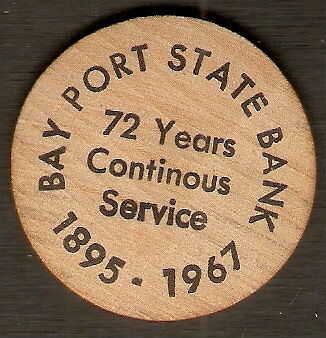 WOODEN NICKEL 72 Years Continous Service BAY PORT STATE BANK Michigan 1895-1967
