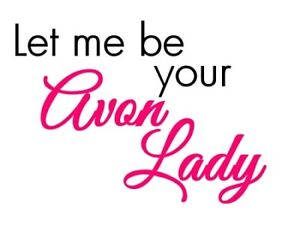LET ME BE YOUR AVON LADY!!
