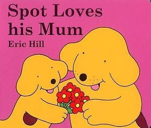 Spot Loves his Mum (Spot the Dog), Eric Hill - Board book Book NEW 9780723257479