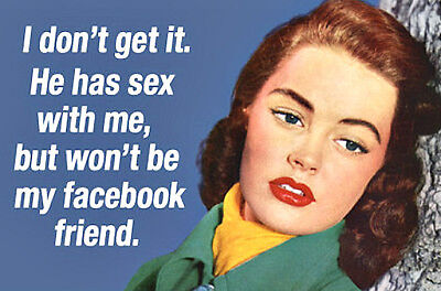 He Has Sex With Me But He Wont Be My Facebook Friend   Miniature Sign Magnet