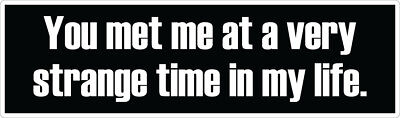 Fight Club   You Met Me At A Very Strange Time In My Life   Decal   Sticker