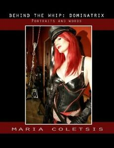 Behind the Whip: Dominatrix by Maria Coletsis