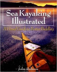 Sea Kayaking Illustrated : A Visual Guide to Better Paddling