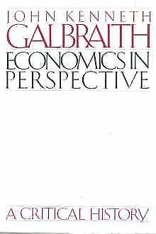 Economics In Perspective : A Critical History By Galbraith, John Kenneth