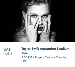 Taylor Swift Tickets - 100 level - Rogers Center Sat Aug 4th