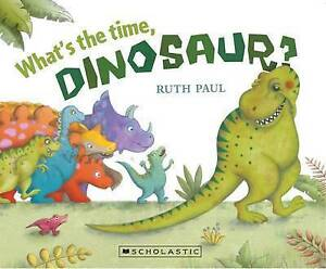 New - What's The Time, Dinosaur? by Ruth Paul