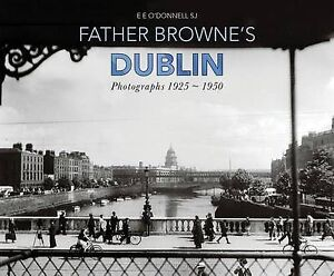 NEW Father Browne's Dublin: Photographs 1925-1950 by E. E. O'Donnell