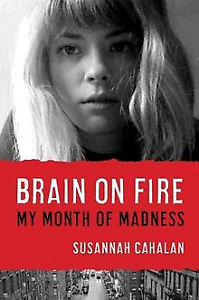 Brain on Fire , My Month of Madness - Susannah Cahalan