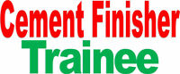 Cement Finisher Trainee – Willing to train!