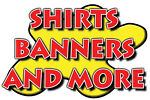 Shirts Banners and More