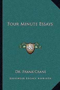 four minute essays by dr. frank crane Frank crane is the author of four minute essays (382 avg rating, 11 ratings, 4 reviews, published 1919), 21 (400 avg rating, 9 ratings, 1 review, publi.